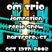 10-13-02 - Jamnation Radio Show - Hartford, CT by Om Trio