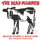 Death Rides A Pale Cow (The Ultimate Collection) by The Dead Milkmen