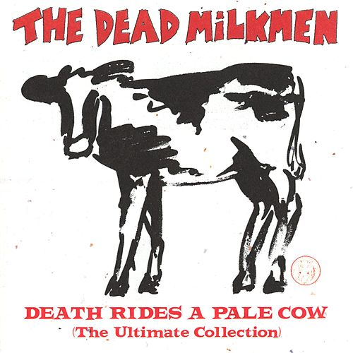 Play & Download Death Rides A Pale Cow (The Ultimate Collection) by The Dead Milkmen | Napster