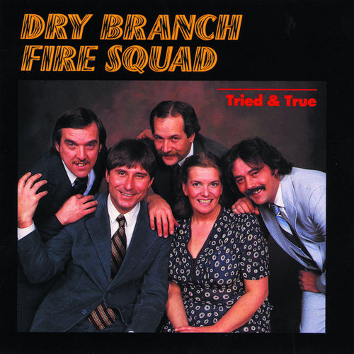 Tried And True by The Dry Branch Fire Squad