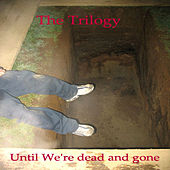 Play & Download Until We're Dead And Gone by Trilogy | Napster