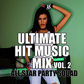 Ultimate Hit Music Mix Vol. 2 by All Star Party Squad