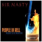 People In Hell (Want Ice Water) by Sir Nasty