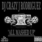 Play & Download All Mashed Up by DJ Crazy J Rodriguez | Napster