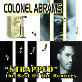 Play & Download Strapped (The Very Best Of The Remixes) by Colonel Abrams | Napster