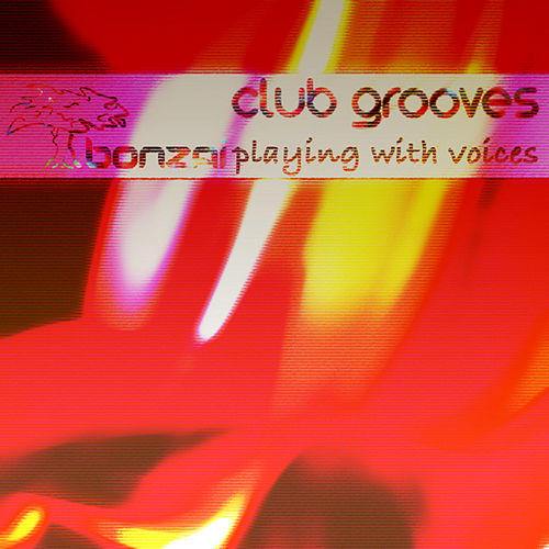 Bonzai Club Grooves - Playing with Voices by Various Artists