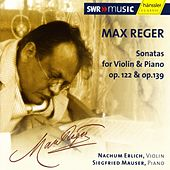 Reger: Violin Sonatas, Op. 122 and Op. 139 by Nachum Erlich