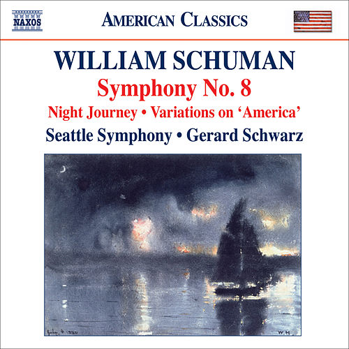 Play & Download Schuman, W.: Symphony No. 8 / Night Journey / Ives, C.: Variations on America (orch. W. Schuman) by Gerard Schwarz | Napster