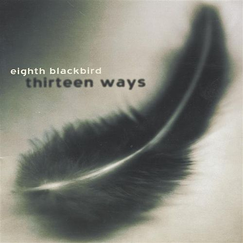 Play & Download Eighth Blackbird: Thirteen Ways by Eighth Blackbird | Napster