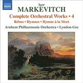 Markevitch, I.: Complete Orchestral Works, Vol. 4 by Christopher Lyndon-Gee