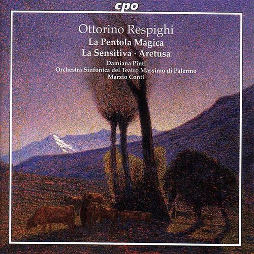 Play & Download Respighi: La Sensitiva / La Pentola Magica / Aretusa by Damiana Pinti | Napster