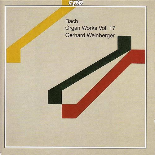 Bach, J.S.: Organ Works, Vol. 17  - Early Versions and Variants by Gerhard Weinberger