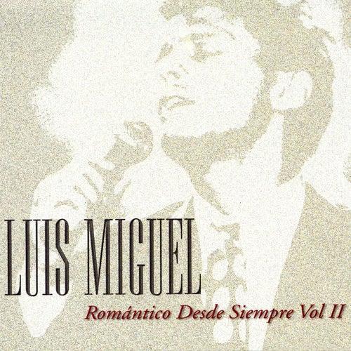 Play & Download Romantico Desde Siempre Vol. 2 by Luis Miguel | Napster