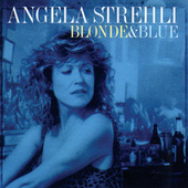 Play & Download Blonde & Blue by Angela Strehli | Napster