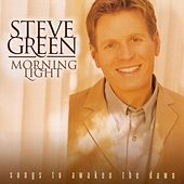 Play & Download Morning Light: Songs To Awaken The Dawn by Steve Green | Napster