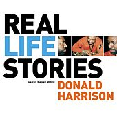 Play & Download Real Life Stories by Donald Harrison | Napster