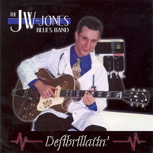 Defibrillatin' by JW Jones Blues Band