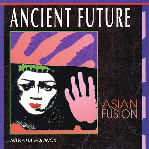 Play & Download Asian Fusion by Ancient Future | Napster