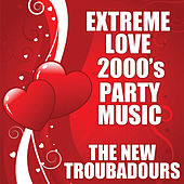 Extreme Love 2000's Party Music by The New Troubadours