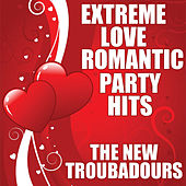 Play & Download Extreme Love Romantic Party Hits by The New Troubadours | Napster
