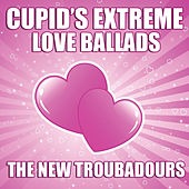 Play & Download Cupid's Extreme Love Ballads by The New Troubadours | Napster