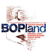 Play & Download Bopland: The Legendary Elks Club Concert, L.A. 1947 by Dexter Gordon | Napster