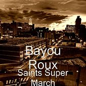 Play & Download Saints Super March by Bayou Roux | Napster