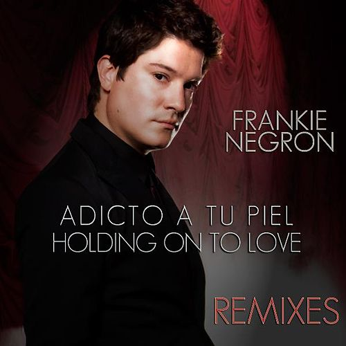 Play & Download Adicto A Tu Piel - Holding On To Love Remixes by Frankie Negron | Napster