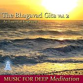The Bhagavad Gita - An Essential Yoga Text, Vol. 2 by Music For Meditation