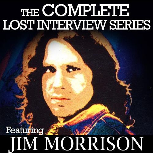 Play & Download The Complete Lost Interview Series - Featuring Jim Morrison by Jim Morrison | Napster