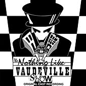 Play & Download Nothing Like Vaudeville - The Musical (Original Cast Recording) by Various Artists | Napster