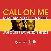 Play & Download Call On Me (Ma$tamind Soca Refix) (feat. Alison Hinds) by Jah Cure | Napster
