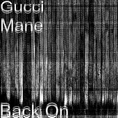 Back On by Gucci Mane