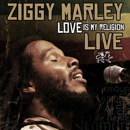 Play & Download Love Is My Religion (Live) by Ziggy Marley | Napster