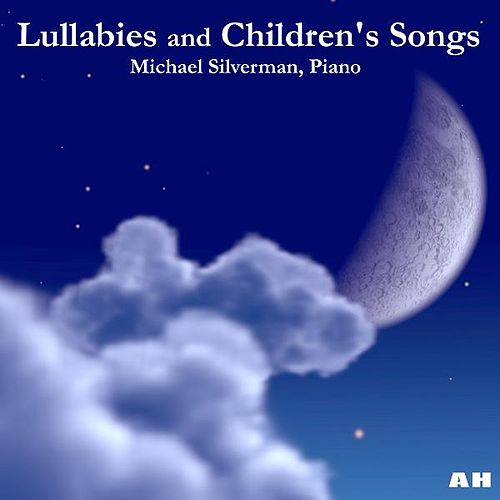 Lullabies and Children's Songs by Michael Silverman