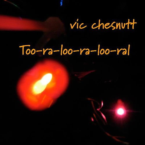 Play & Download Too-ra-loo-ra-loo-ral by Vic Chesnutt | Napster