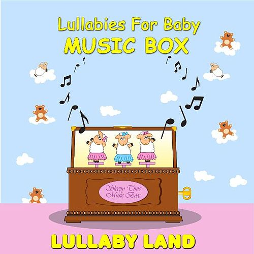 Play & Download Lullabies for Baby - Music Box by Lullaby Land | Napster