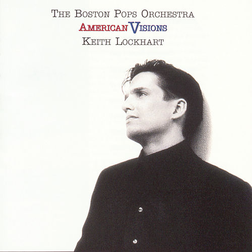 Play & Download American Visions by Keith Lockhart/Boston Pops... | Napster