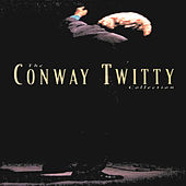 Play & Download The Conway Twitty Collection by Conway Twitty | Napster