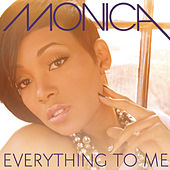 Everything To Me von Monica