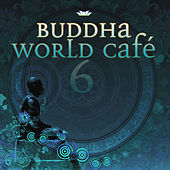 Play & Download Buddha World Cafe 6 by Various Artists | Napster