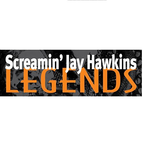 Play & Download Screamin' Jay Hawkins: Legends by Screamin' Jay Hawkins | Napster