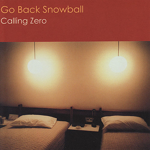 Play & Download Calling Zero by Go Back Snowball | Napster