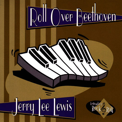 Roll Over Beethoven by Jerry Lee Lewis
