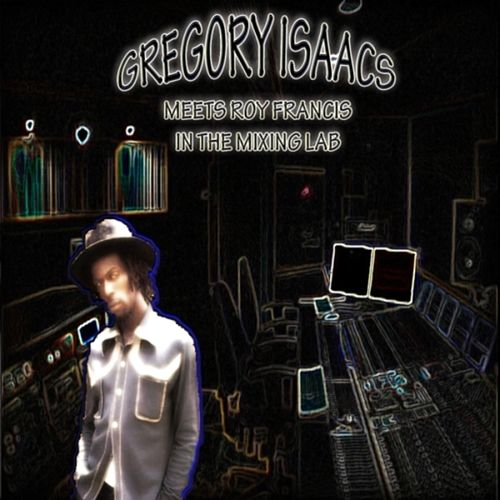 Gregory Isaacs Meets Roy Francis At the Mixing Lab by Gregory Isaacs