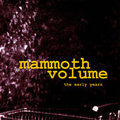 Play & Download The Early Years by Mammoth Volume | Napster