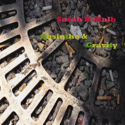 Absinthe & Gravity by Sarah DeKalb