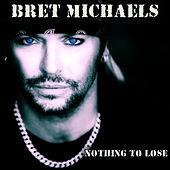 Nothing to Lose by Bret Michaels