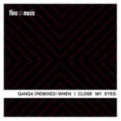 Play & Download Ganga Remixed - When I Close My Eyes by Ganga (Hindi) | Napster