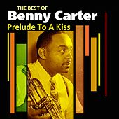 Play & Download Prelude To A Kiss (The Best Of) by Benny Carter | Napster